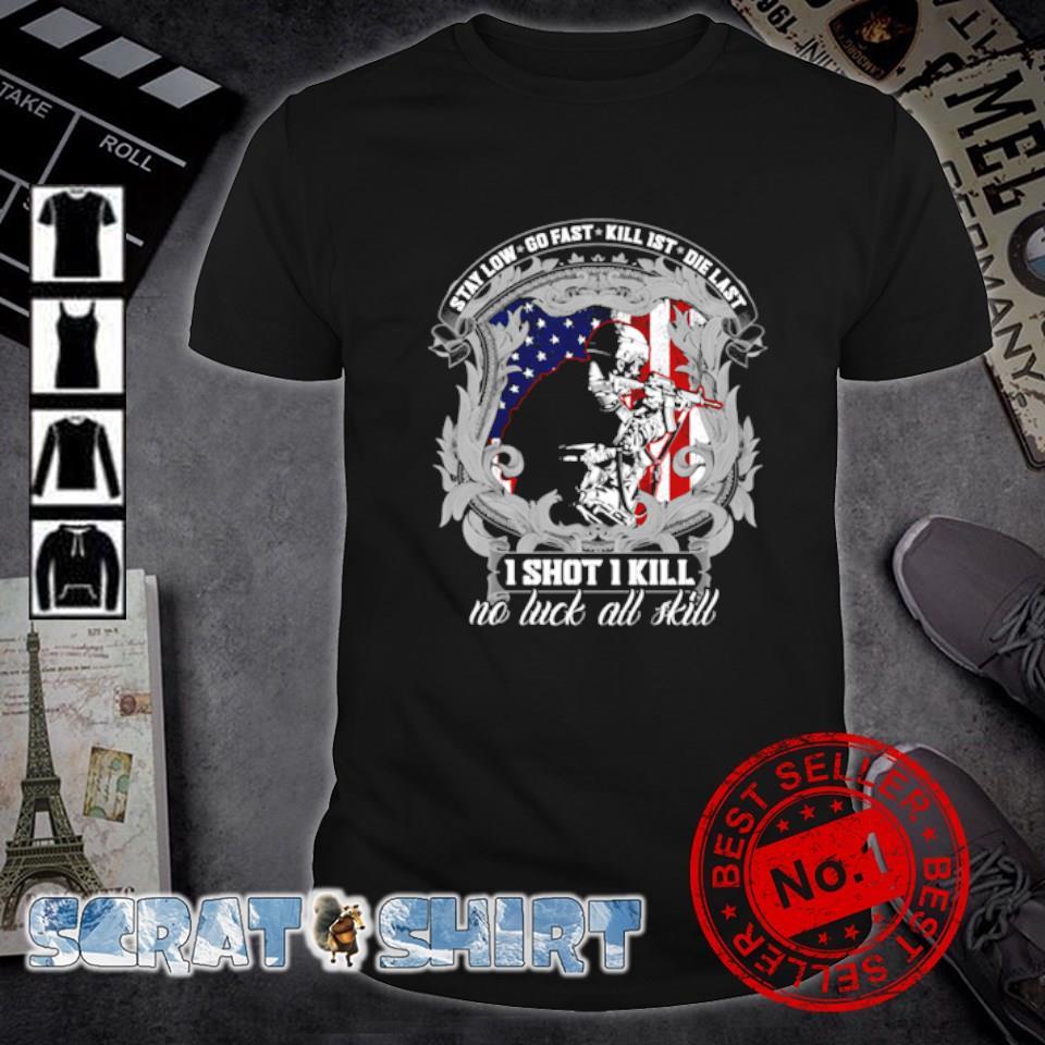 Veteran stay low go fast kill 1st die last I shot I kill shirt