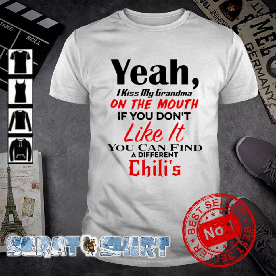 Yeah I kiss my Grandma on the mouth if you don't like it shirt