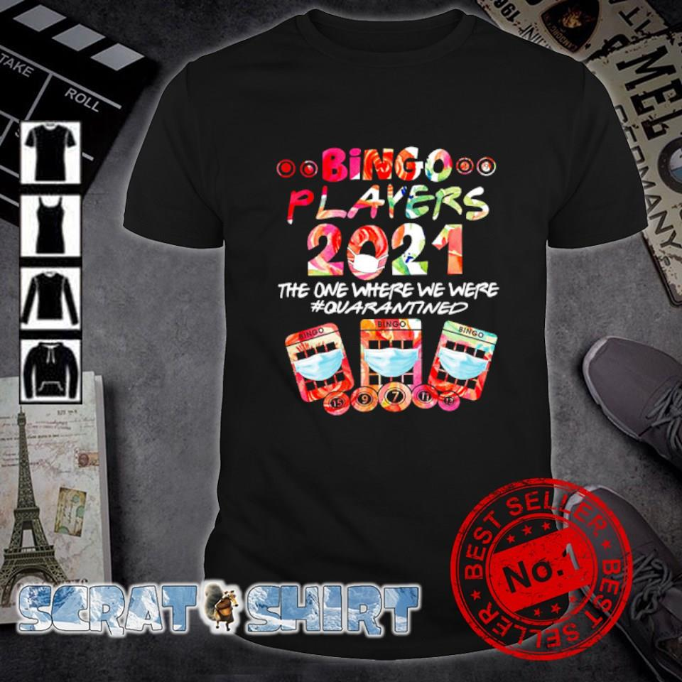Bingo players 2021 the one where we were quarantined shirt