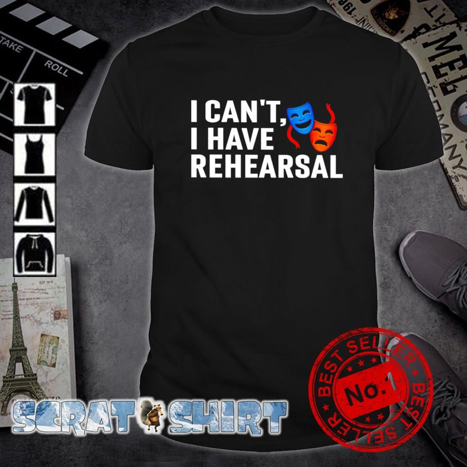 I can't I have rehearsal Broadway shirt