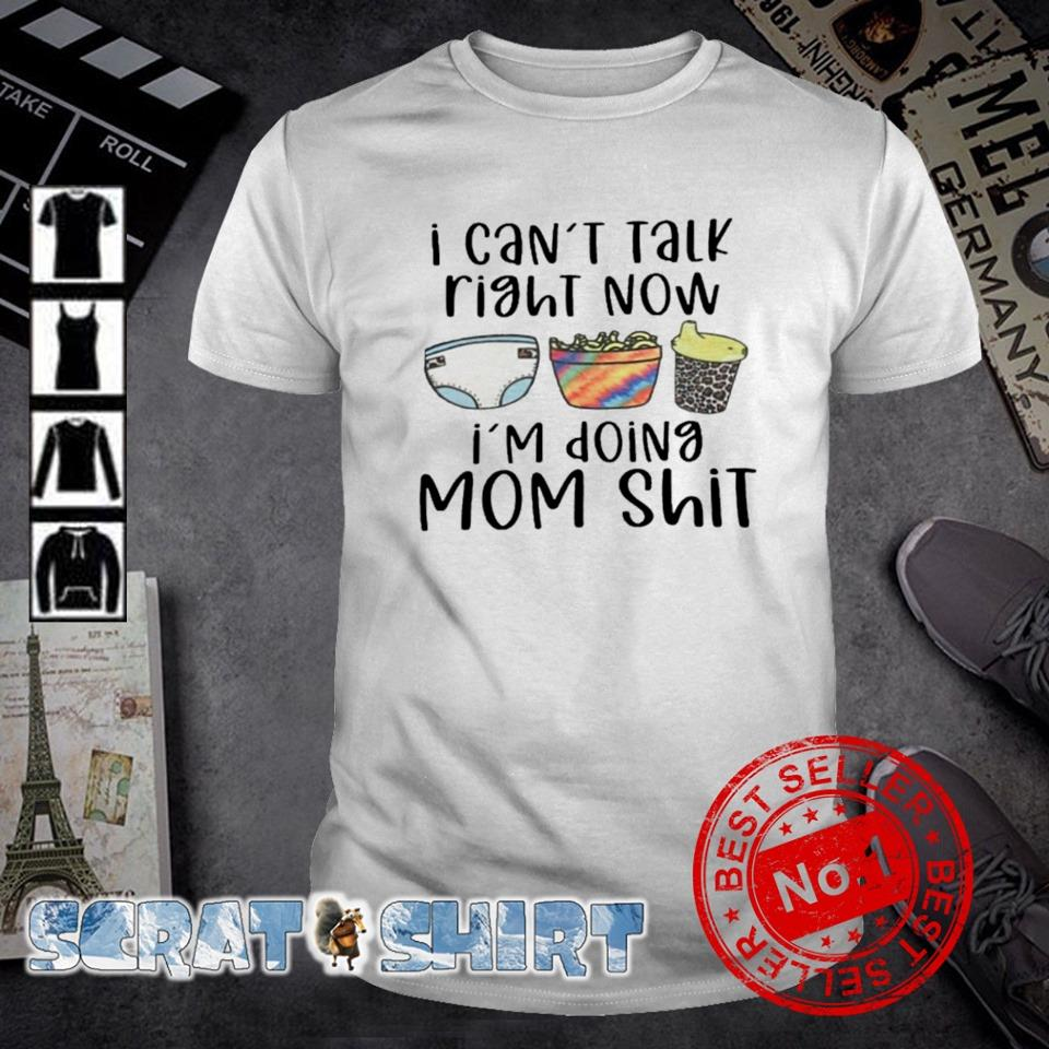 I can't talk right now I'm doing Mom shit shirt