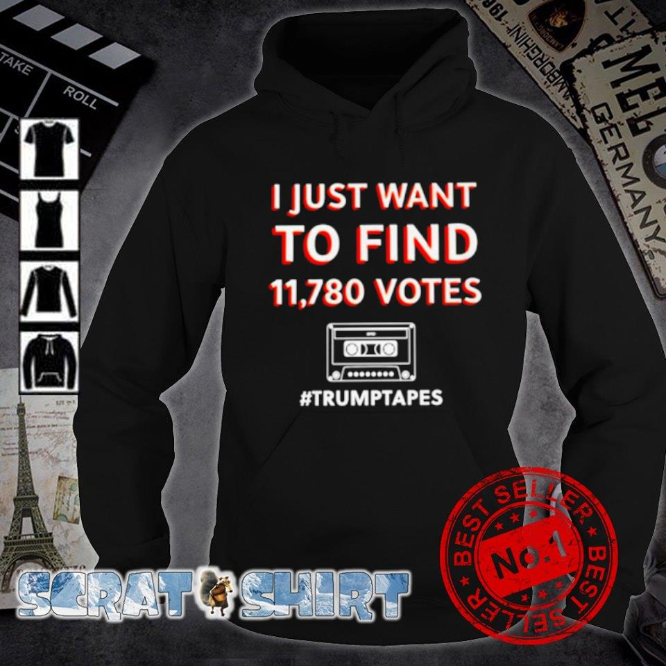 I just want to find 11780 votes Trump tapes s hoodie