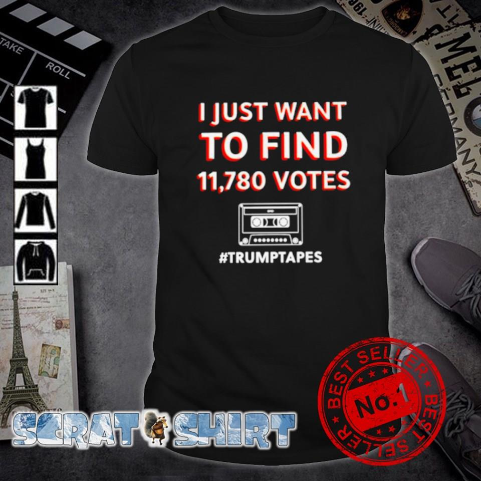 I just want to find 11780 votes Trump tapes shirt