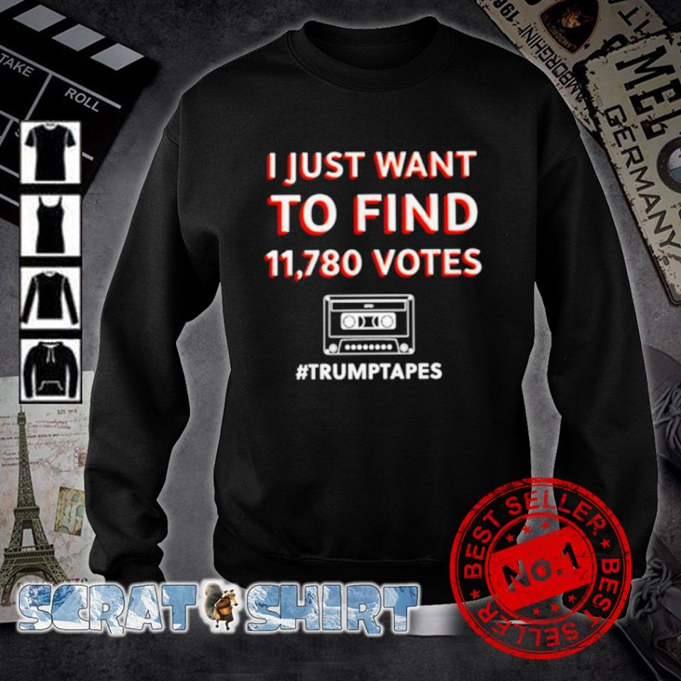 I just want to find 11780 votes Trump tapes s sweater
