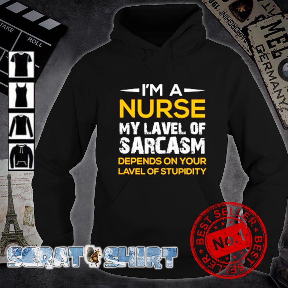 I'm a Nurse my lavel of sarcasm depends on your lavel s hoodie
