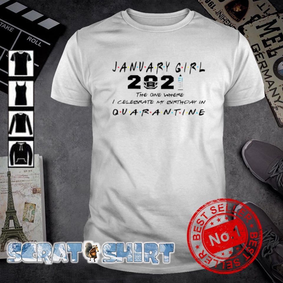 January girl 2021 the one where I celebrate my birthday in quarantine shirt