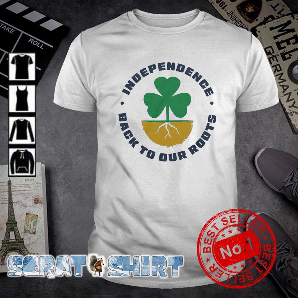 Patrick' Day Shamrock independence back to our roots shirt
