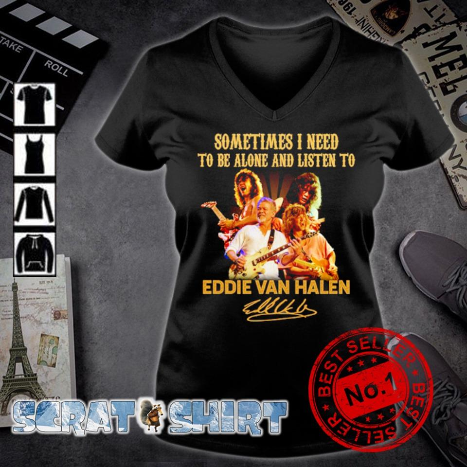 Sometimes I need to be alone and listen to Eddie Van Halen signatures s v-neck t-shirt