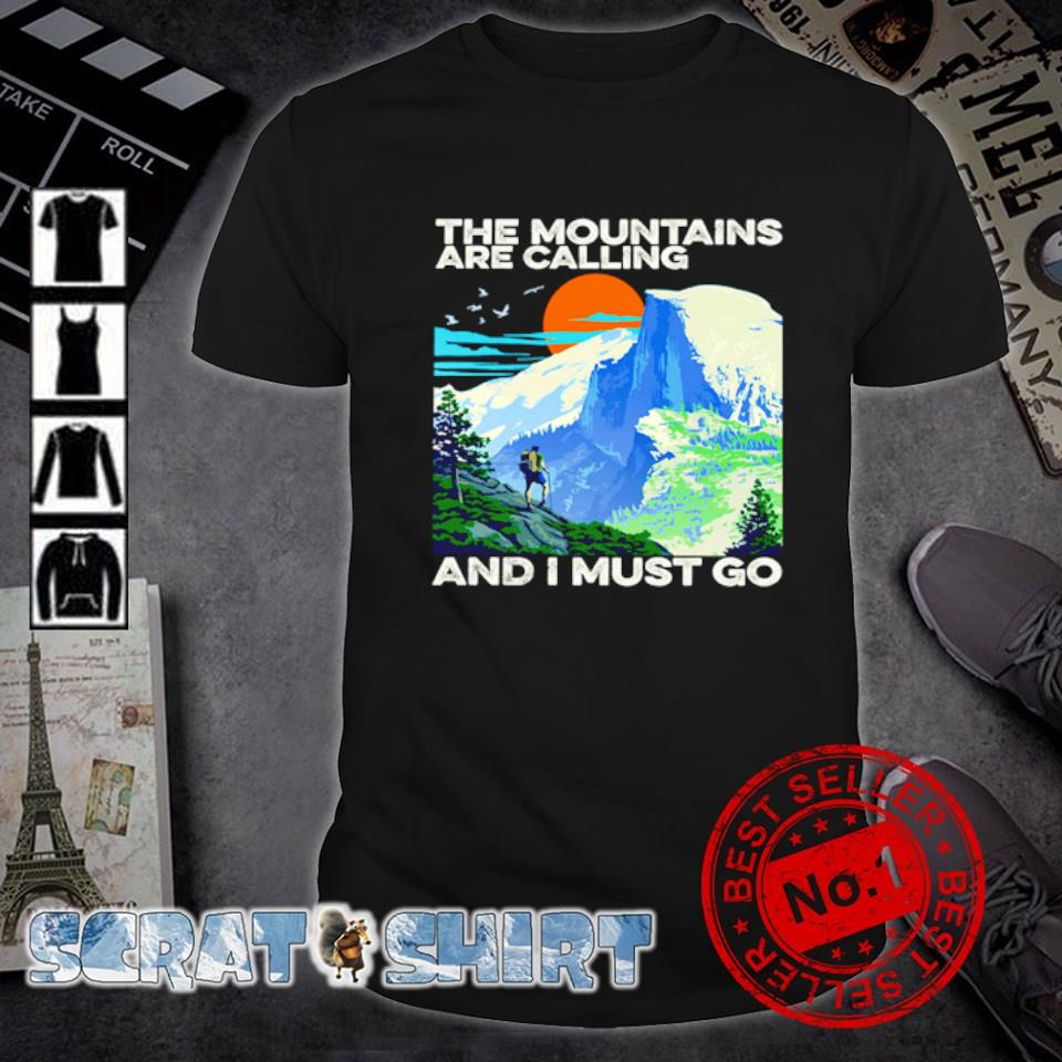 The mountains are calling and I must go shirt