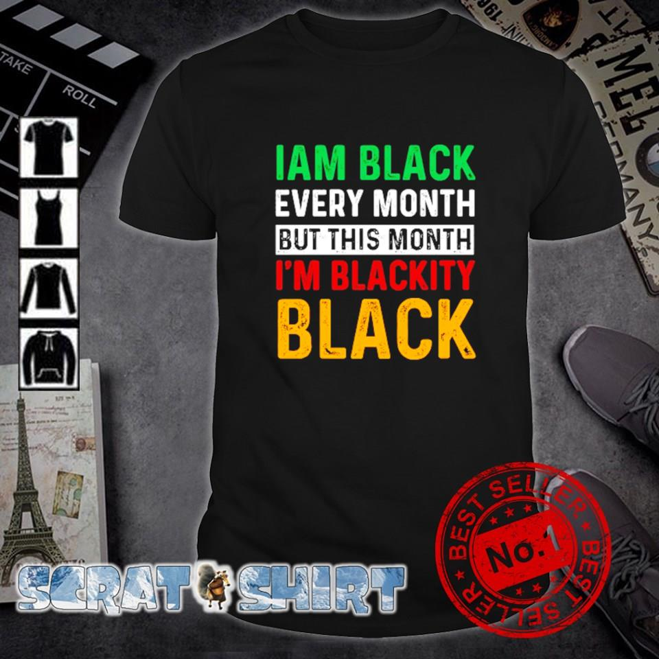 I am black every month but this month I'm blackity black shirt