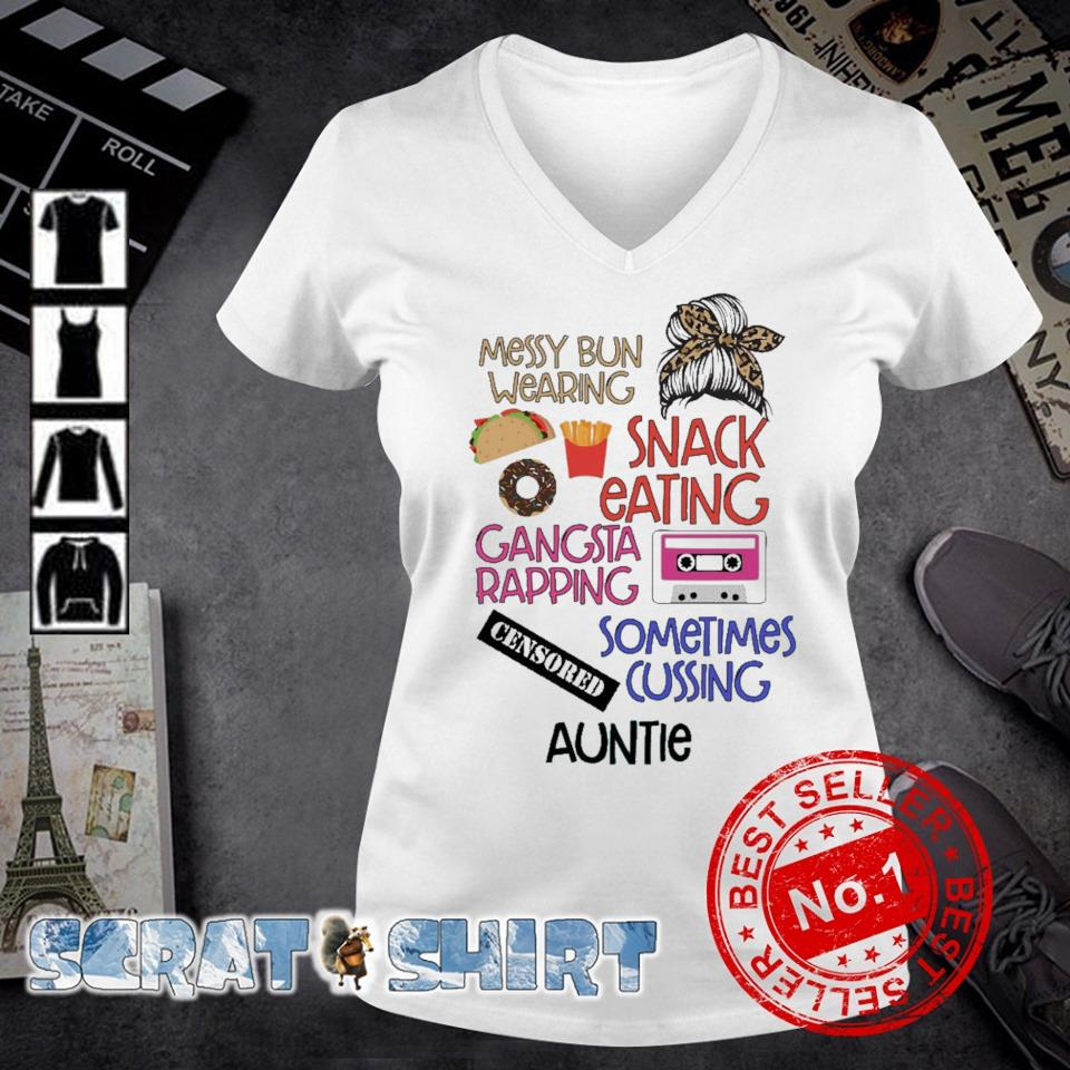 Messy bun wearing snack eating gangsta rapping sometimes cussing Auntie s v-neck t-shirt